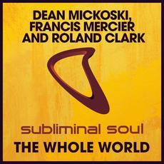 Dean Mickoski, Francis Mercier, Roland Clark - The Whole World